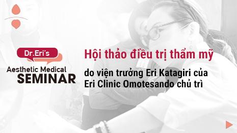 """""""Hội thảo thẩm mỹ y tế"""" do Viện trưởng Eri Katagiri của Eri Clinic Omotesando chủ trì"""
